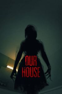 Nonton Film Our House(2018) Subtitle Indonesia Streaming Movie Download